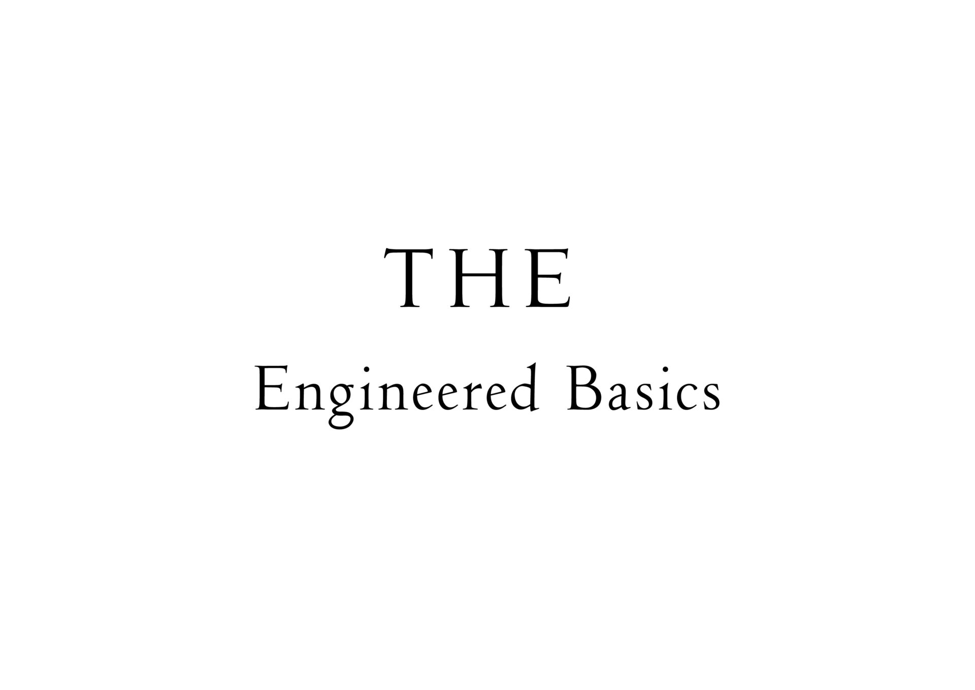 THE Engineered Basics